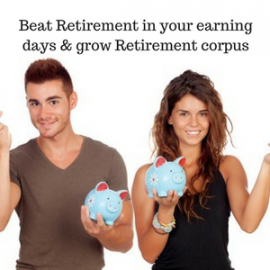 Beat Retirement in your earning days & grow Retirement corpus