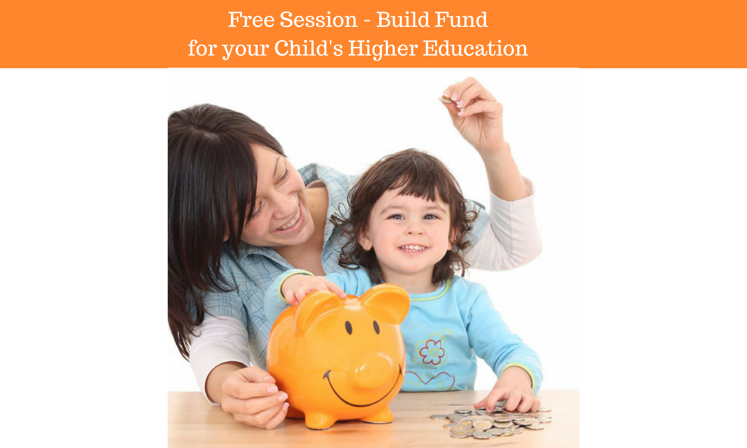 Build Fund for your Child's Higher Education - Free Session