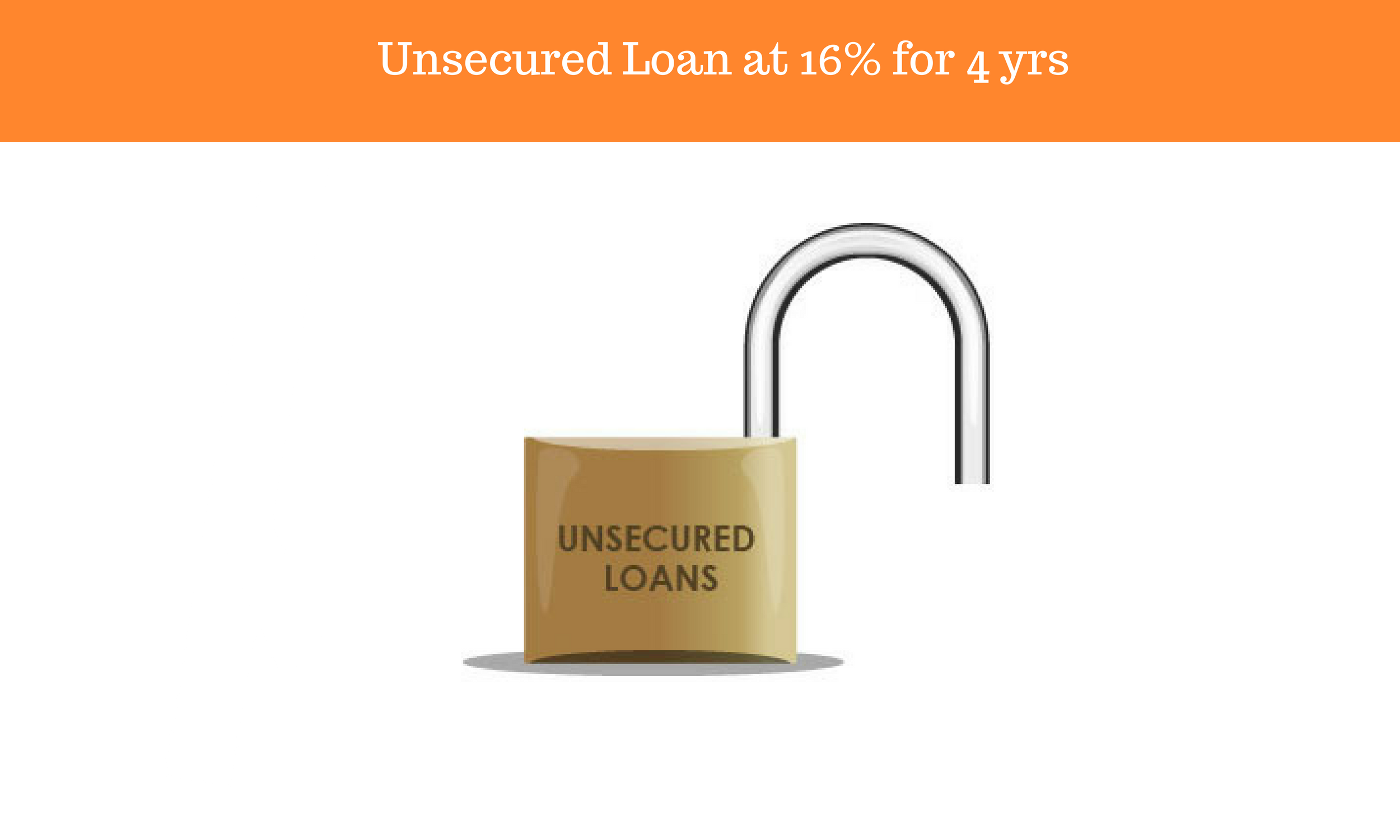Unsecured Loan at 16% for 4 years