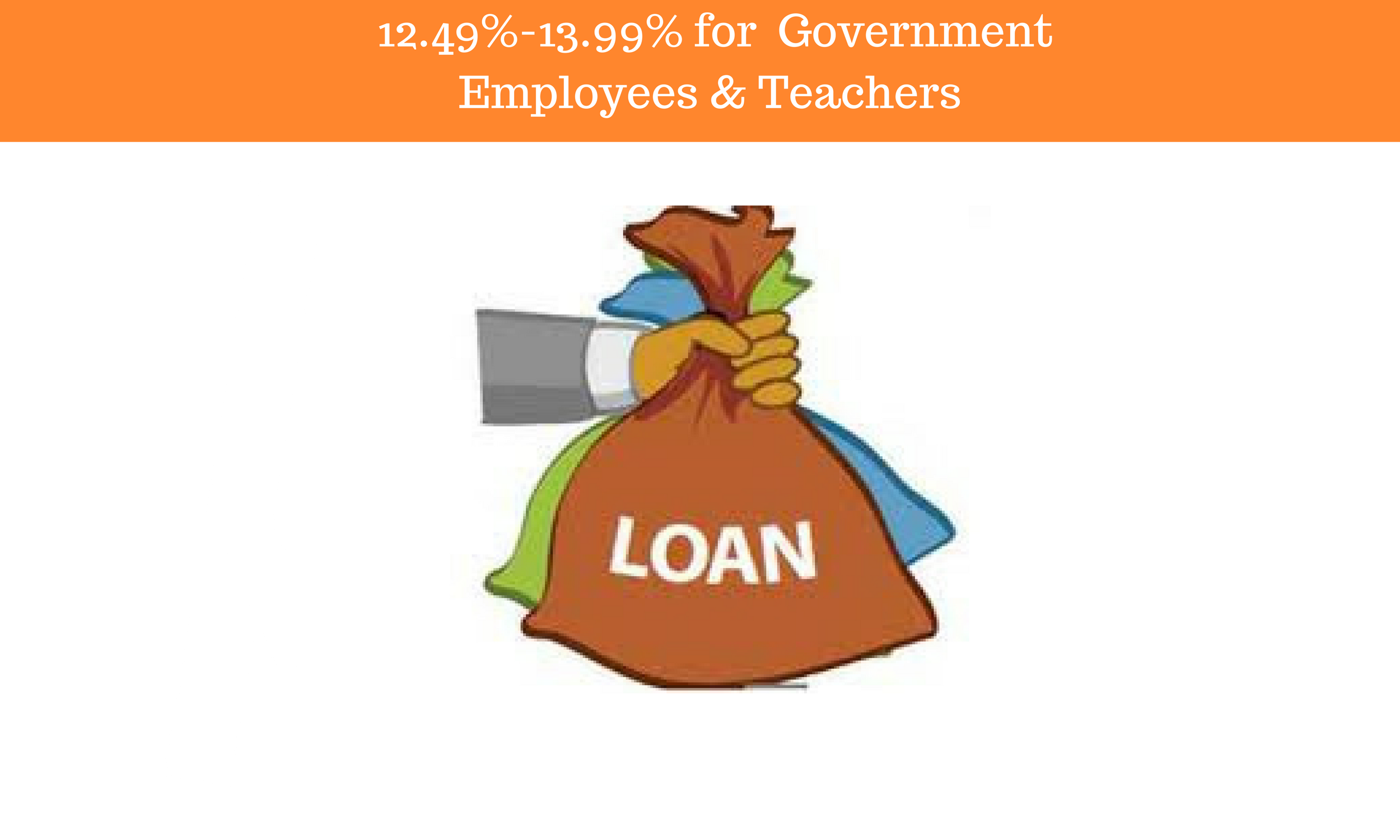 12.49% - 13.99% rate for Central & State Government Employees & Teachers